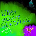 When You're Sleeping (Night 2) - Grove's Song