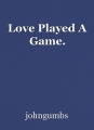 Love Played A Game.