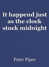It happend just as the clock stuck midnight