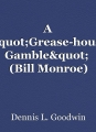 "A ""Grease-house Gamble""  (Bill Monroe)"
