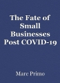 The Fate of Small Businesses PostCOVID-19
