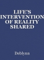 LIFE'S INTERVENTION OF REALITY SHARED