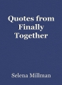 Quotes from Finally Together