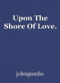 Upon The Shore Of Love.