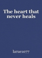 The heart that never heals