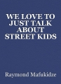 WE LOVE TO JUST TALK ABOUT STREET KIDS