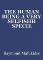 THE HUMAN BEING A VERY SELFISHH SPECIE