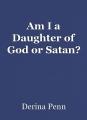 Am I a Daughter of God or Satan?