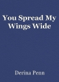 You Spread My Wings Wide