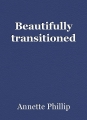 Beautifully transitioned