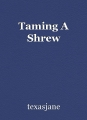 Taming A Shrew