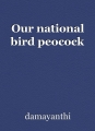 Our national bird peocock