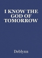 I KNOW THE GOD OF TOMORROW