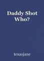 Daddy Shot Who?