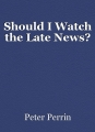 Should I Watch the Late News?