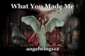 What You Made Me