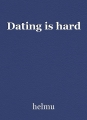 Dating is hard