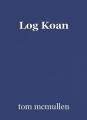 Log Koan