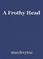 A Frothy Head