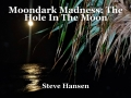Moondark Madness: The Hole In The Moon