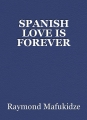 SPANISH LOVE IS FOREVER