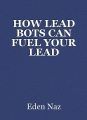 HOW LEAD BOTS CAN FUEL YOUR LEAD GENERATION EFFORTS IN 6 DIFFERENT WAYS
