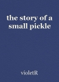 the story of a small pickle