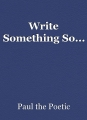 Write Something So...