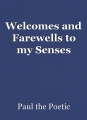 Welcomes and Farewells to my Senses