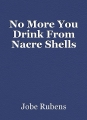 No More You Drink From Nacre Shells