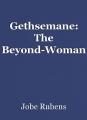 Gethsemane: The Beyond-Woman