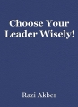Choose Your Leader Wisely!