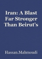 Iran: A Blast Far Stronger Than Beirut's