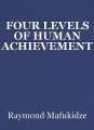 FOUR LEVELS OF HUMAN ACHIEVEMENT