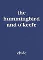 the hummingbird and o'keefe