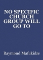 NO SPECIFIC CHURCH GROUP WILL GO TO HEAVEN