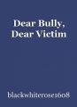 Dear Bully, Dear Victim
