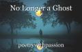 No Longer a Ghost