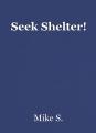 Seek Shelter!