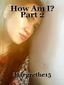 How Am I? Part 2