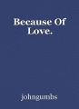 Because Of Love.