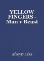 YELLOW FINGERS - Man v Beast