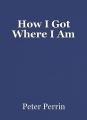 How I Got Where I Am