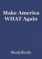 Make America WHAT Again