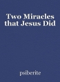 Two Miracles that Jesus Did