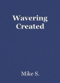Wavering Created
