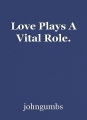 Love Plays A Vital Role.