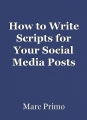 How to Write Scripts for Your Social MediaPosts