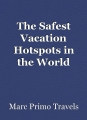 The Safest Vacation Hotspots in the World