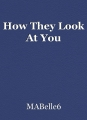 How They Look At You